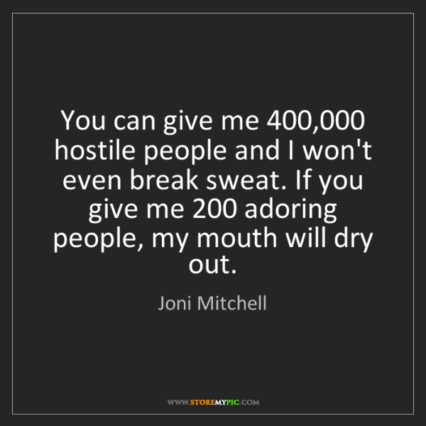 Joni Mitchell: You can give me 400,000 hostile people and I won't even...
