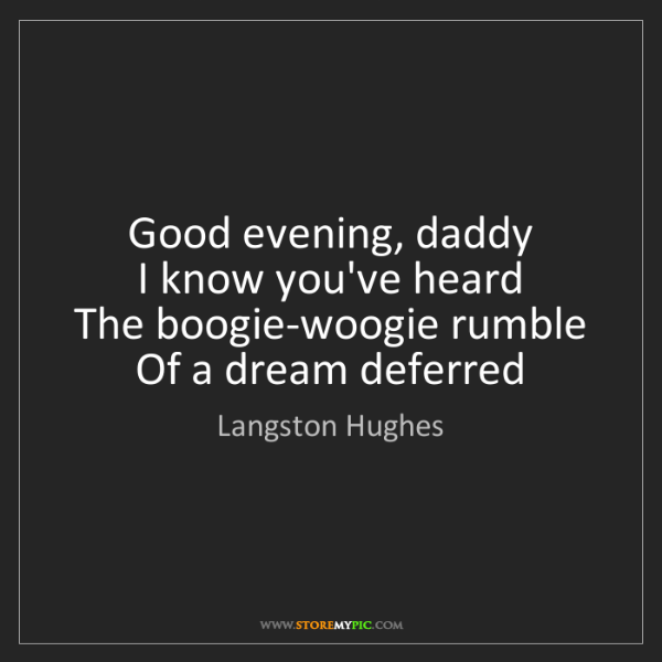 Langston Hughes: Good evening, daddy   I know you've heard   The boogie-woogie...