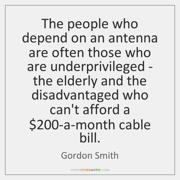The people who depend on an antenna are often those who are ...