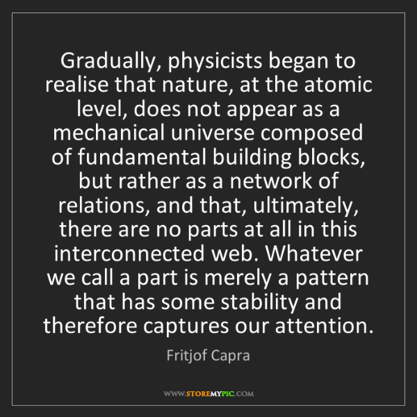 Fritjof Capra: Gradually, physicists began to realise that nature, at...