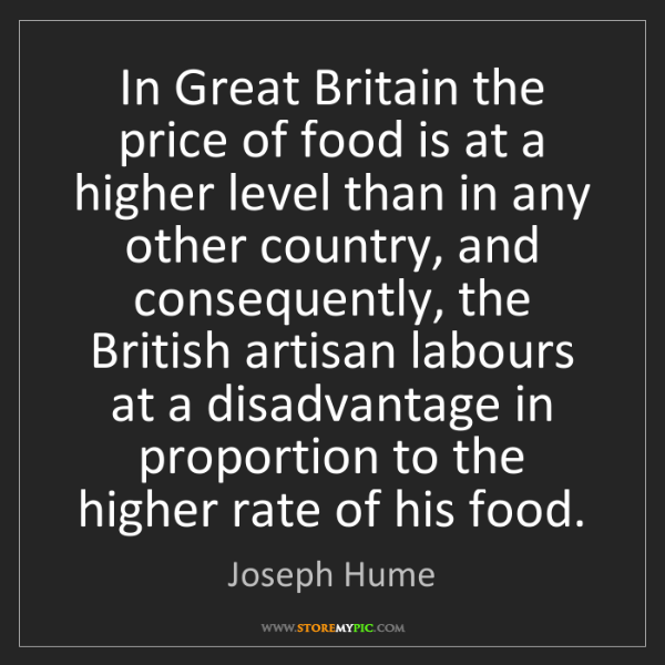 Joseph Hume: In Great Britain the price of food is at a higher level...