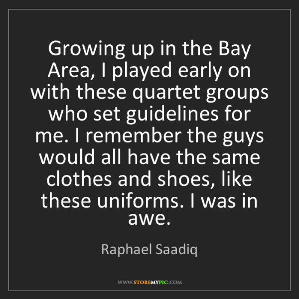 Raphael Saadiq: Growing up in the Bay Area, I played early on with these...