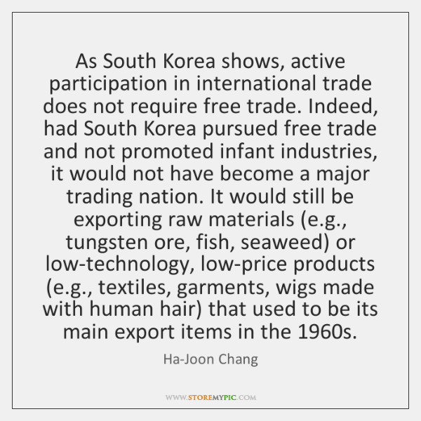 As South Korea shows, active participation in international trade does not require ...