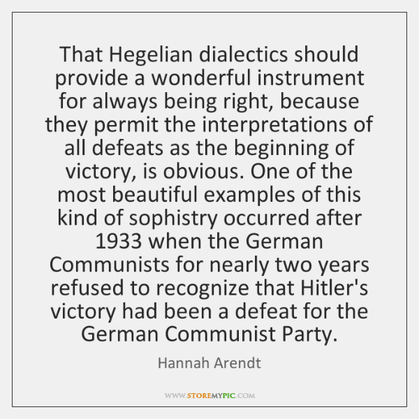 That Hegelian dialectics should provide a wonderful instrument for always being right, ...