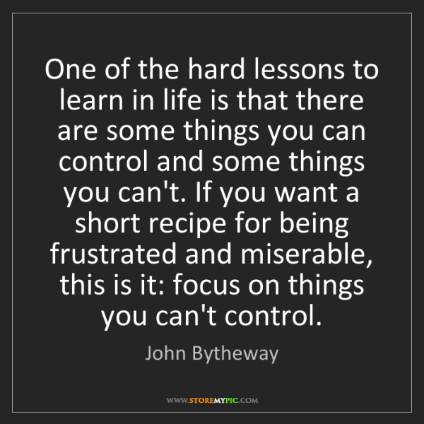 John Bytheway: One of the hard lessons to learn in life is that there...