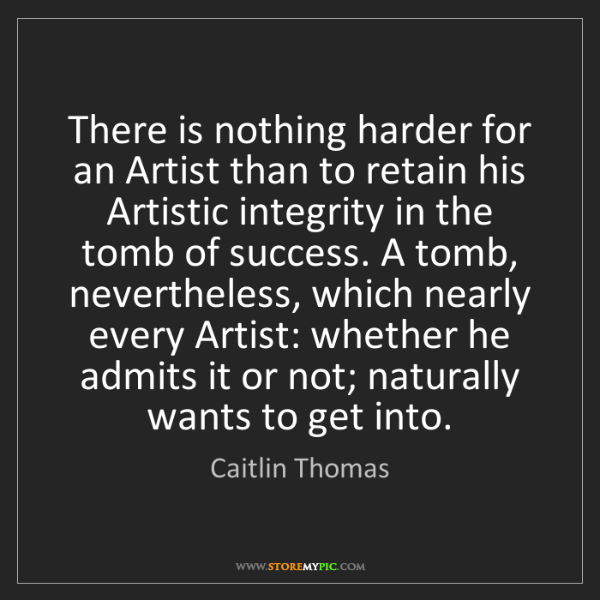 Caitlin Thomas: There is nothing harder for an Artist than to retain...