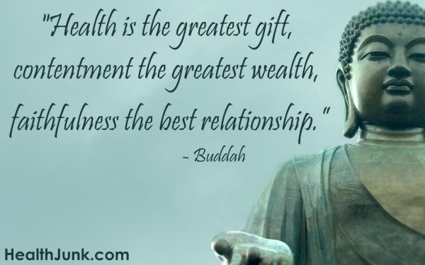 Health is the greatest gift contentment the greatest wealth faitfulness the best relati