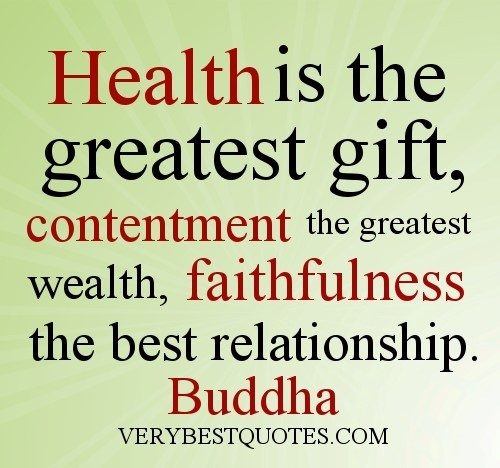 Health is the greatest gift contentment the greatest wealth faithfulness the best relat