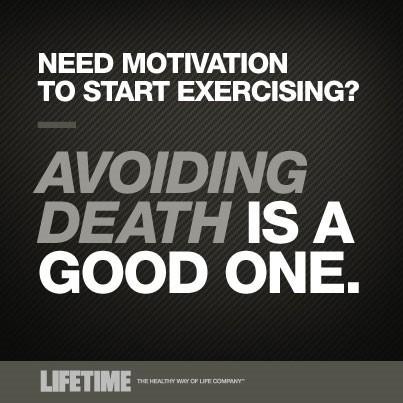 Need motivation to start exercising avoiding death is good one