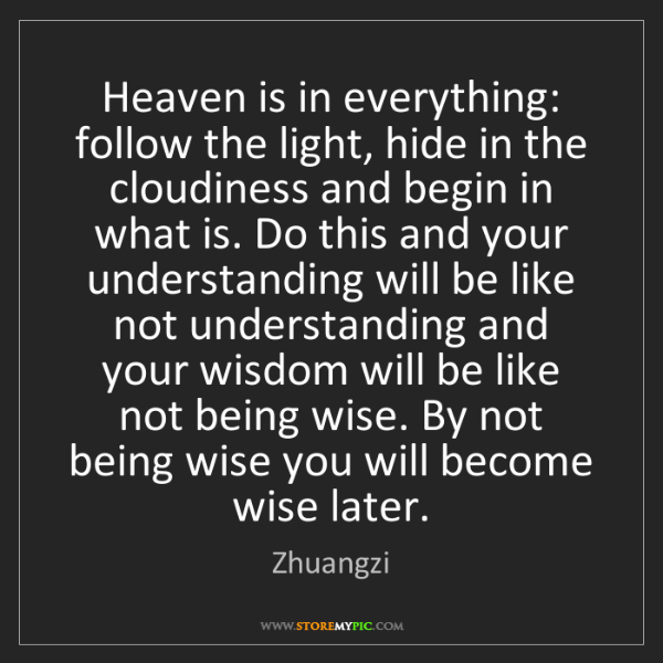 Zhuangzi: Heaven is in everything: follow the light, hide in the...