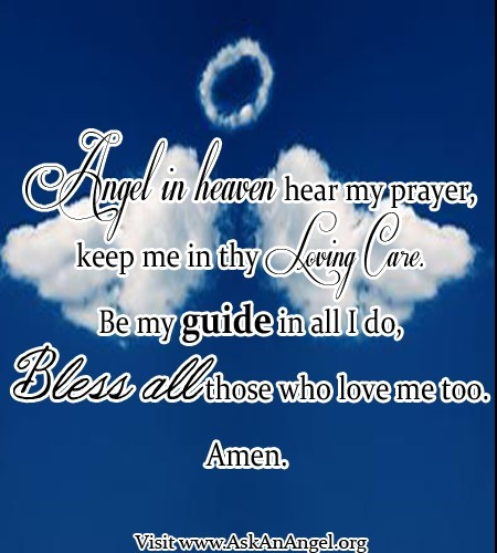 Angel in heaven hear my prayer keep me in thy loving care be my guide in all i do bless
