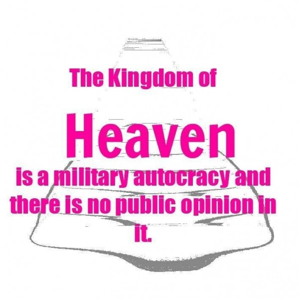 The kingdom of heaven is a millitary autocracy and there is no public opinion in it