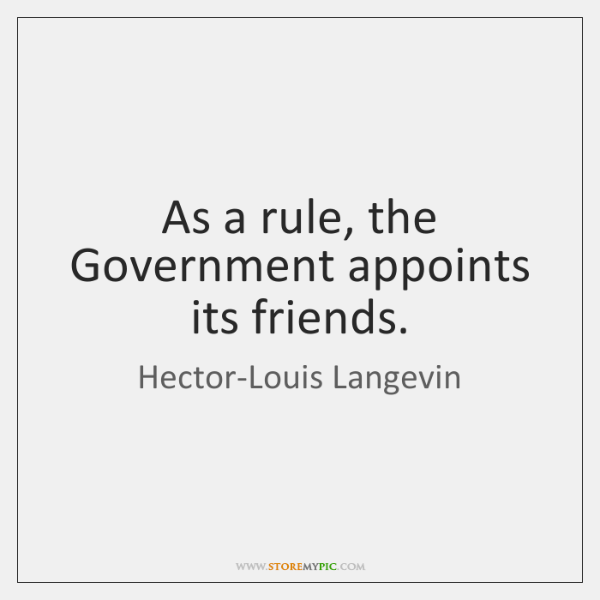 As a rule, the Government appoints its friends.