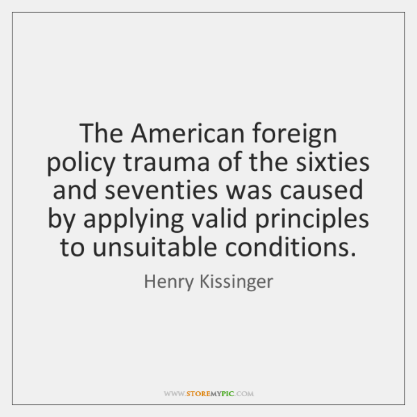 The American foreign policy trauma of the sixties and seventies was caused ...