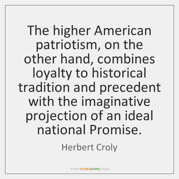 The higher American patriotism, on the other hand, combines loyalty to historical ...