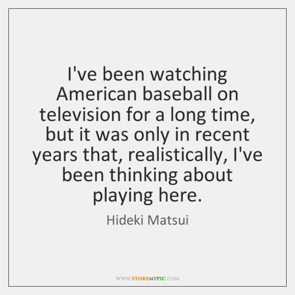 I've been watching American baseball on television for a long time, but ...