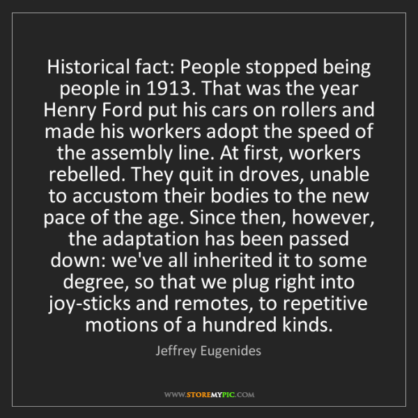 Jeffrey Eugenides: Historical fact: People stopped being people in 1913....