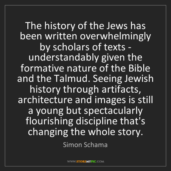 Simon Schama: The history of the Jews has been written overwhelmingly...