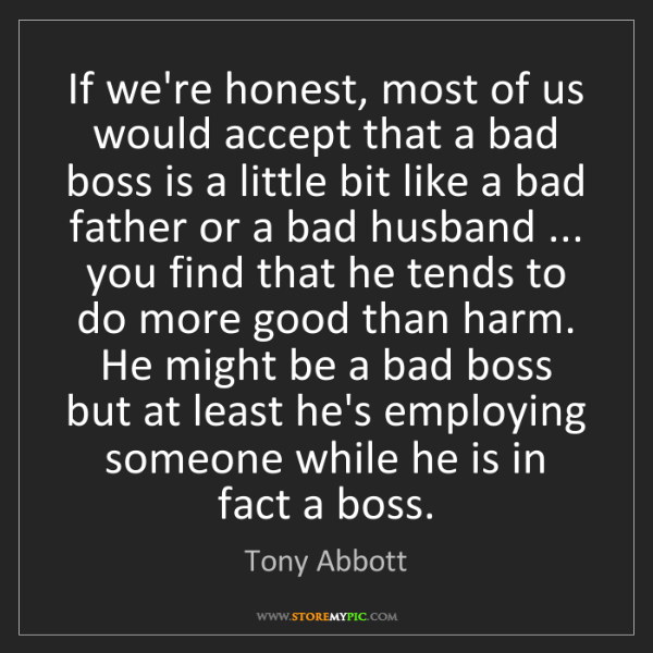 Tony Abbott: If we're honest, most of us would accept that a bad boss...