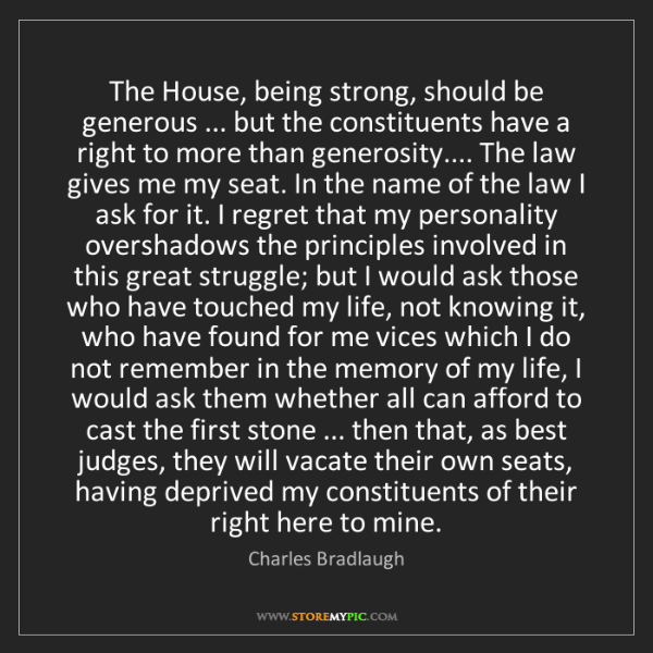Charles Bradlaugh: The House, being strong, should be generous ... but the...