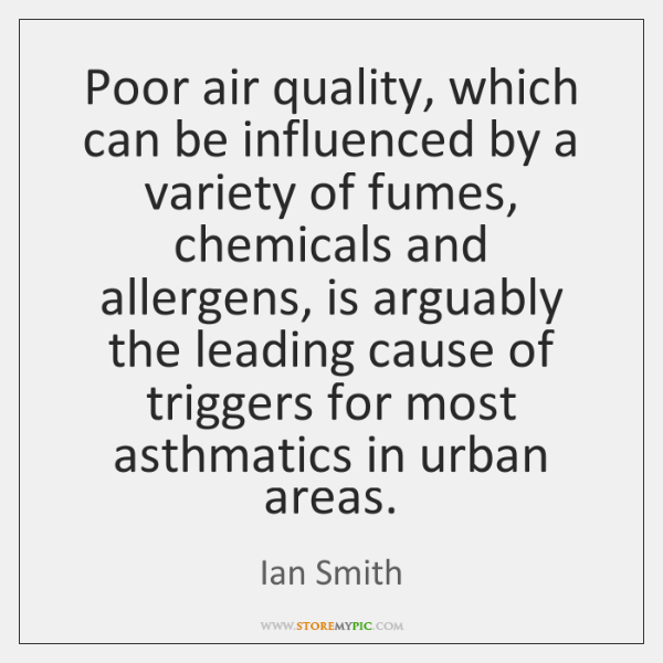 Poor air quality, which can be influenced by a variety of fumes, ...