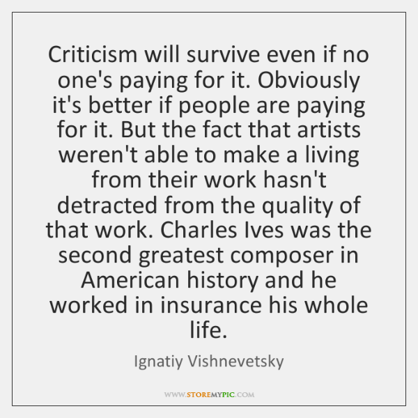 Criticism will survive even if no one's paying for it. Obviously it's ...