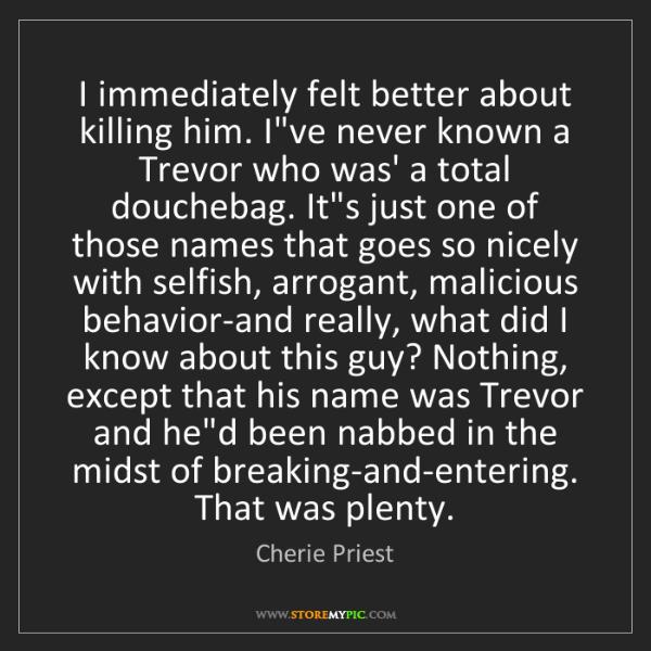 Cherie Priest: I immediately felt better about killing him. I've never...