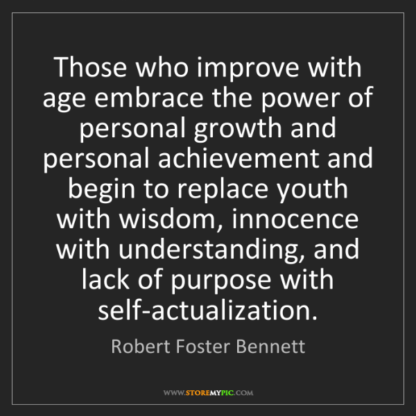 Robert Foster Bennett: Those who improve with age embrace the power of personal...