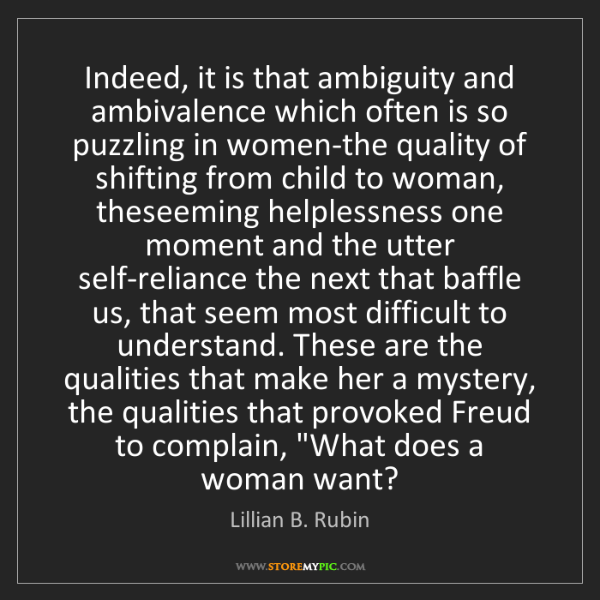 Lillian B. Rubin: Indeed, it is that ambiguity and ambivalence which often...