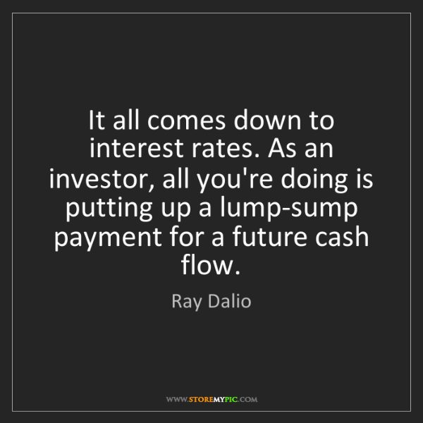 Ray Dalio: It all comes down to interest rates. As an investor,...