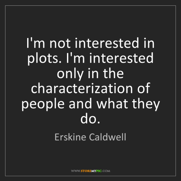 Erskine Caldwell: I'm not interested in plots. I'm interested only in the...