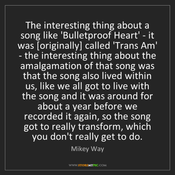 Mikey Way: The interesting thing about a song like 'Bulletproof...