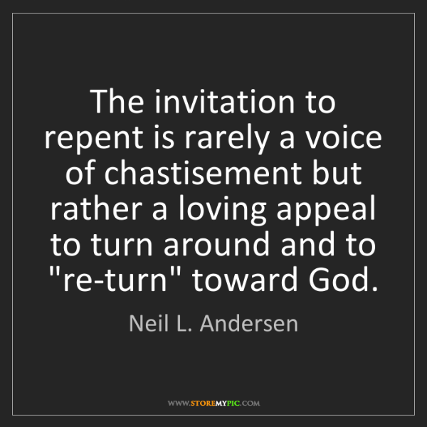 Neil L. Andersen: The invitation to repent is rarely a voice of chastisement...