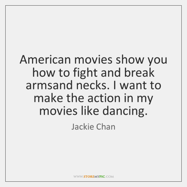 American movies show you how to fight and break armsand necks. I ...