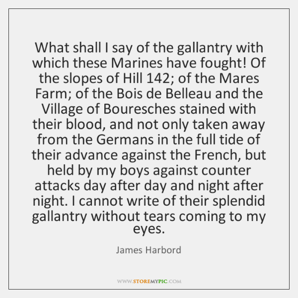 What shall I say of the gallantry with which these Marines have ...