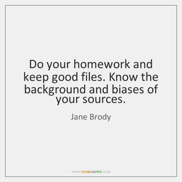 Do your homework and keep good files. Know the background and biases ...