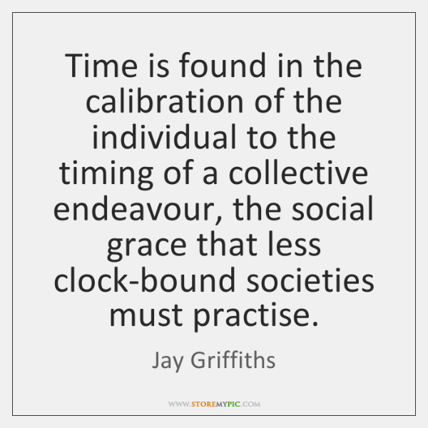 Time is found in the calibration of the individual to the timing ...