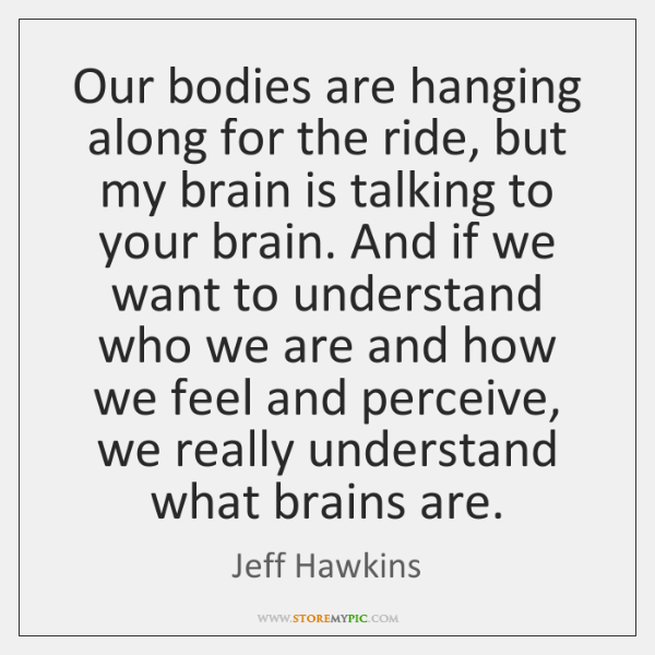 Our bodies are hanging along for the ride, but my brain is ...