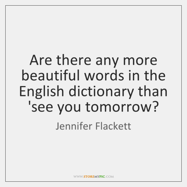Are there any more beautiful words in the English dictionary than 'see ...