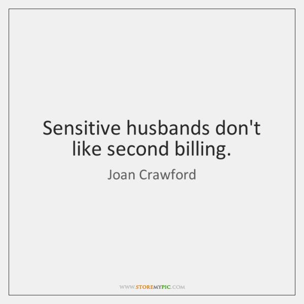 Sensitive husbands don't like second billing.