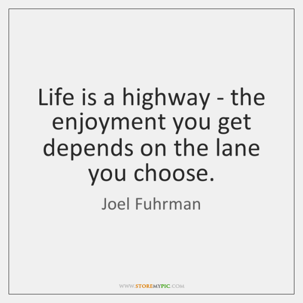 Life Is A Highway The Enjoyment You Get Depends On The
