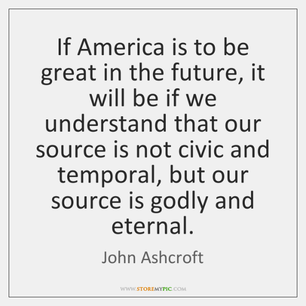 If America is to be great in the future, it will be ...
