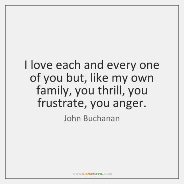 I love each and every one of you but, like my own ...