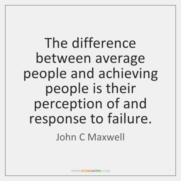 The difference between average people and achieving people is their perception of ...