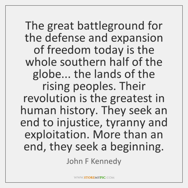The great battleground for the defense and expansion of freedom today is ...