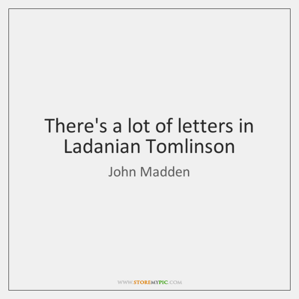 There's a lot of letters in Ladanian Tomlinson