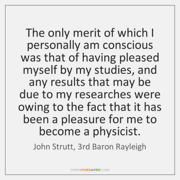 The only merit of which I personally am conscious was that of ...