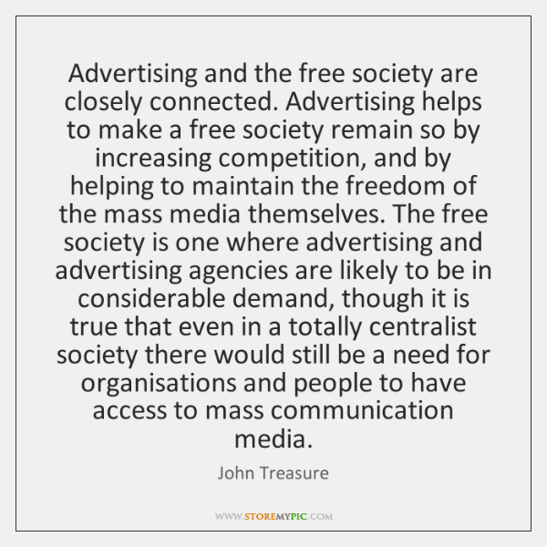 Advertising and the free society are closely connected. Advertising helps to make ...