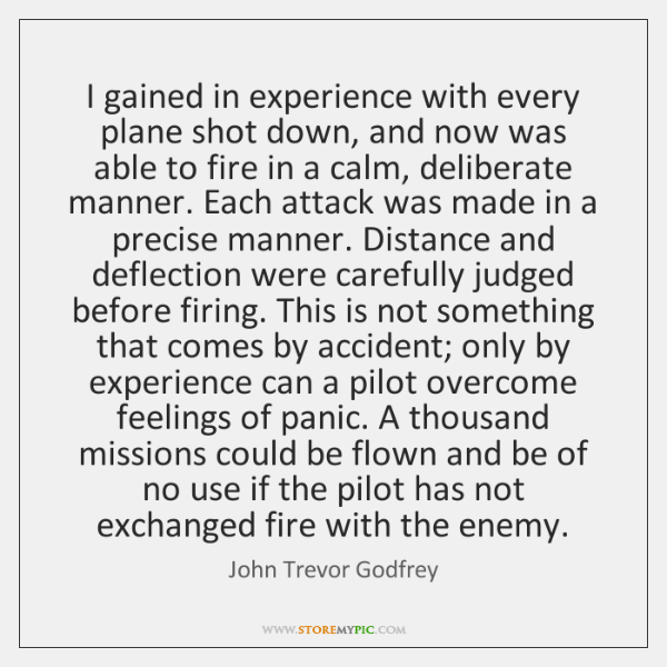 I gained in experience with every plane shot down, and now was ...