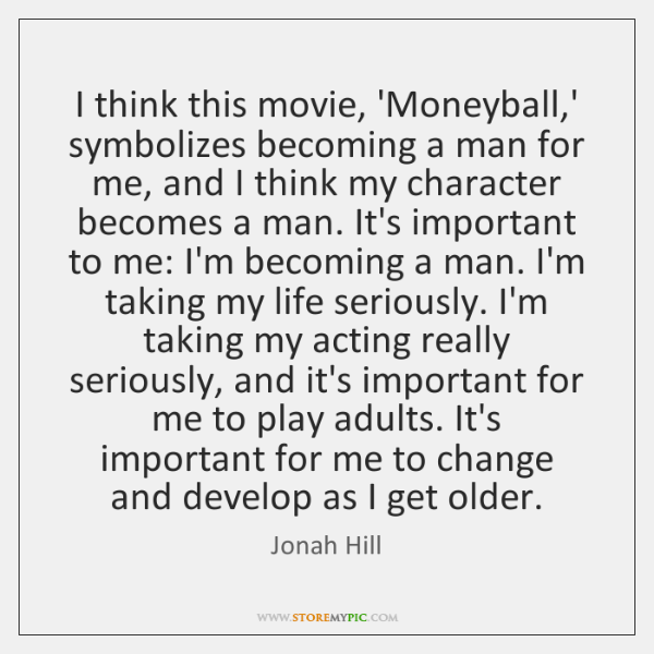 I think this movie, 'Moneyball,' symbolizes becoming a man for me, ...
